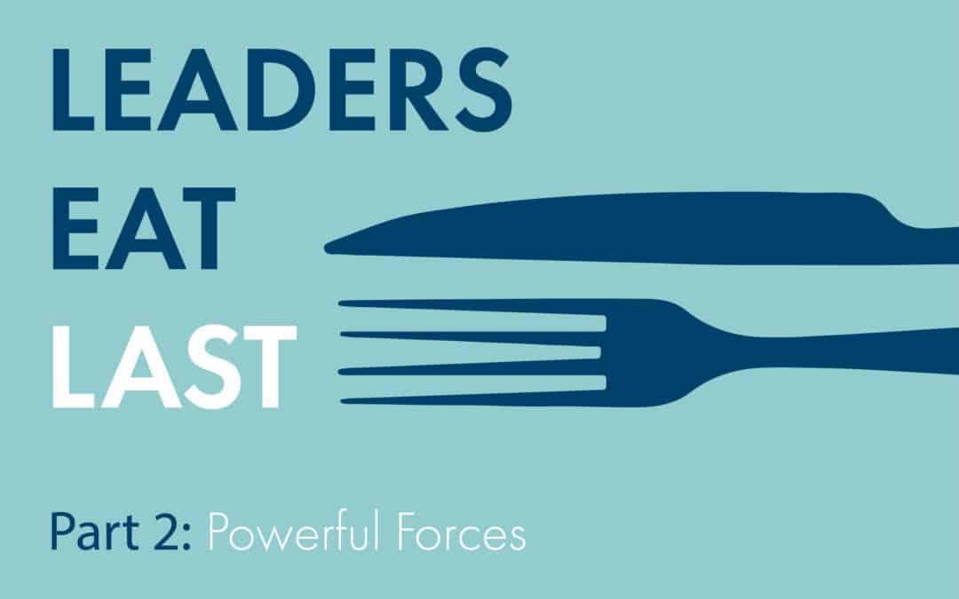 Leaders Eat Last   Part 2: Powerful Forces