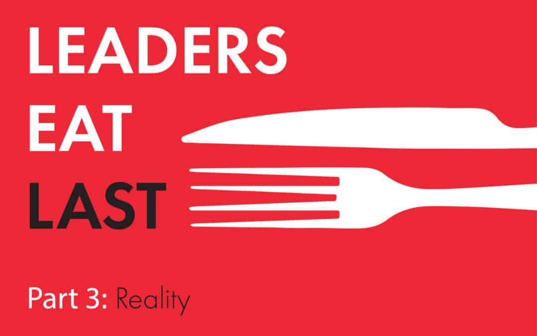 Leaders Eat Last   Part 3: Reality