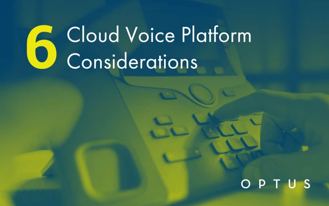 6 Cloud Voice Platform Considerations