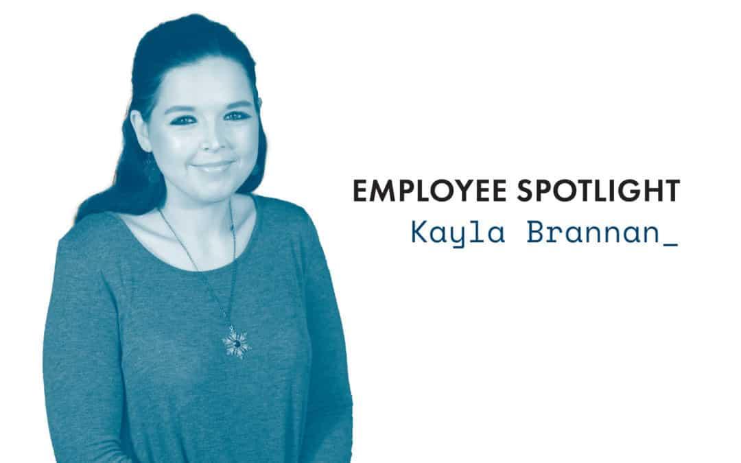 Employee Spotlight | Kayla Brannan