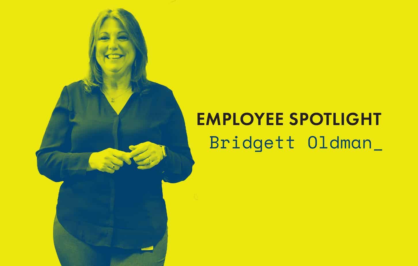Employee Spotlight | Bridgett Oldman