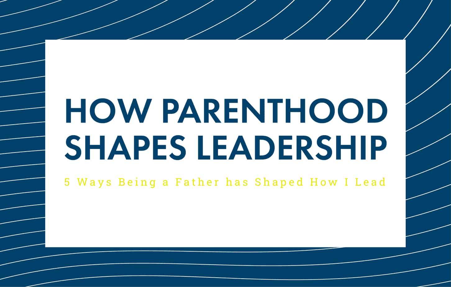 How Parenthood Shapes Leadership