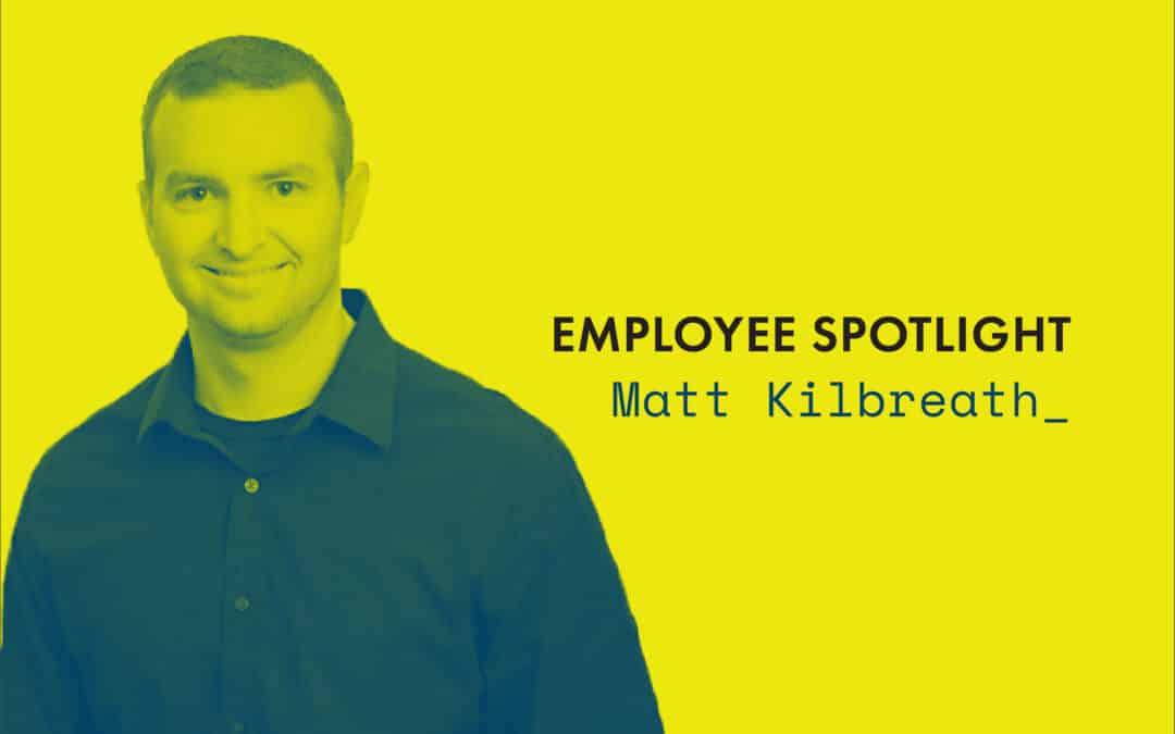 Employee Spotlight   Matt Kilbreath
