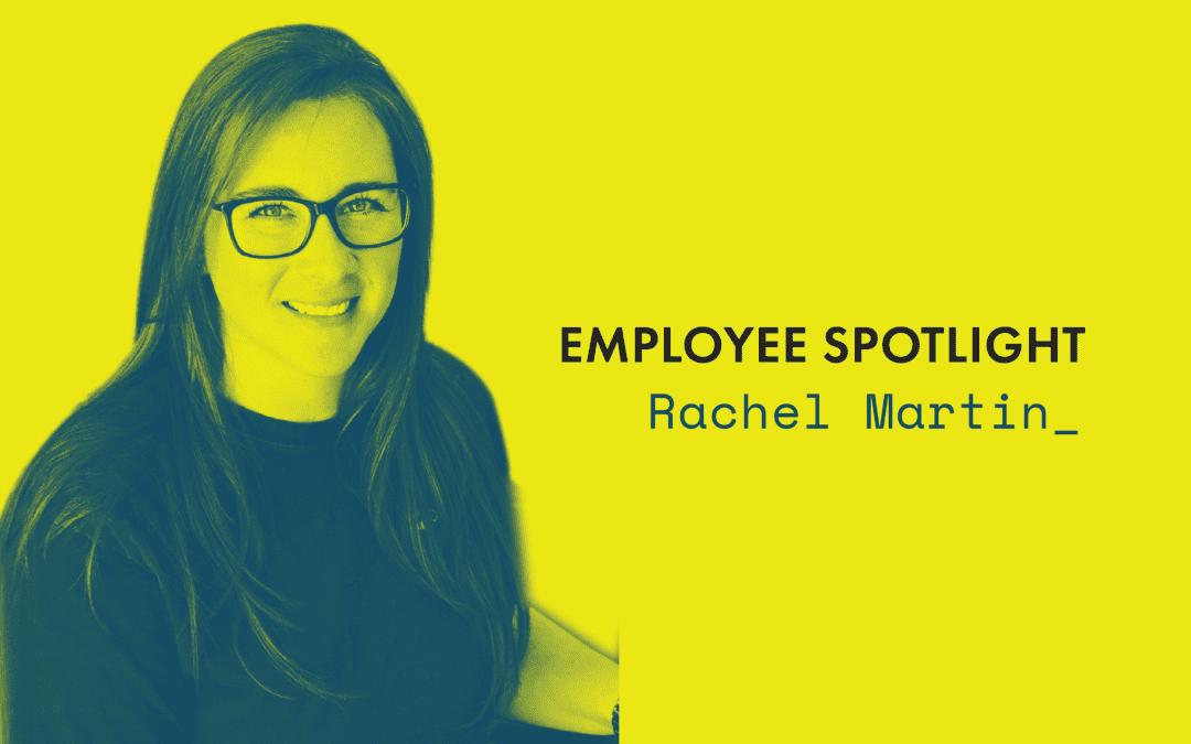 Employee Spotlight   Rachel Martin